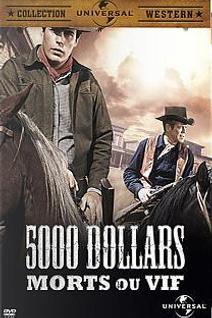 Cinq Mille Dollars Mort ou Vif
