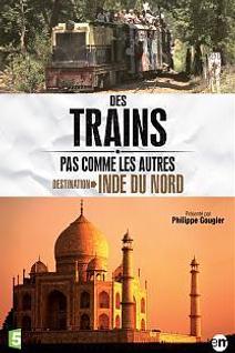 Des Trains pas comme les autres - Destination Inde du Nord