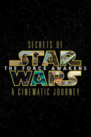 Secrets Of The Force Awakens - A Cinematic Journey