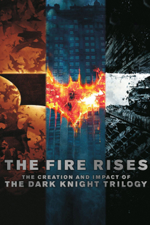 The Fire Rises : The Creation and Impact of The Dark Knight Trilogy