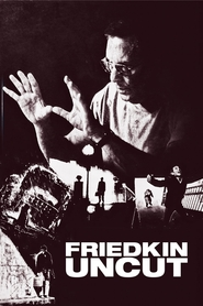 Friedkin Uncut - William Friedkin, cinéaste sans filtre