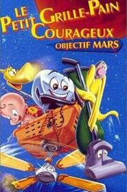 Le Petit Grille-pain courageux : Objectif Mars