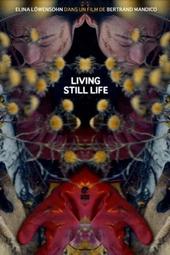 La résurrection des natures mortes (Living Still Life)