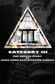 Category III: The Untold Story of Hong Kong Exploitation Cinema