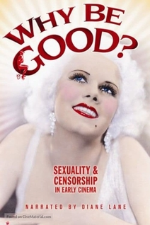 Why Be Good?: Sexuality & Censorship in Early Cinema