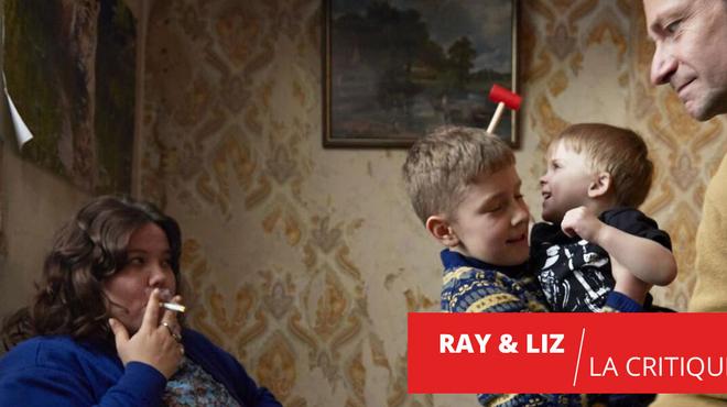 Ray & Liz : un humanisme bouleversant