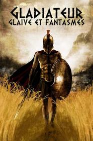 Gladiateur, glaive et fantasmes