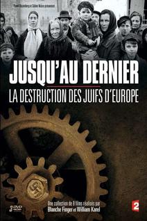 Jusqu'au dernier: La destruction des juifs d'Europe