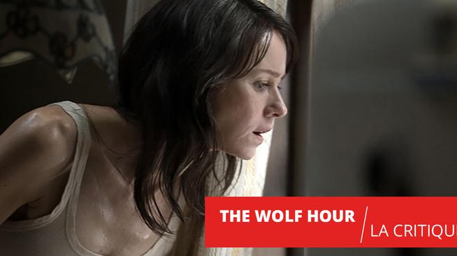 The Wolf Hour : Naomi Watts entre quatre murs