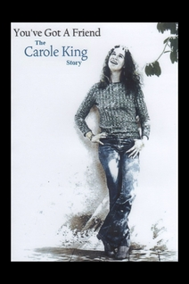 You've Got A Friend: The Carole King Story