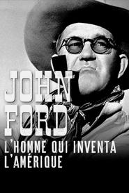 John Ford : l'homme qui inventa l'Amérique