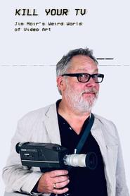 Kill Your TV: Jim Moir's Weird World of Video Art