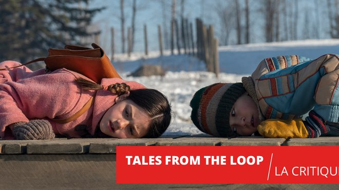 Tales from the Loop : la condition humaine sous fond de SF