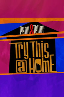 Penn & Teller: Try This at Home