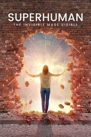 Surhumain : l'invisible rendu visible