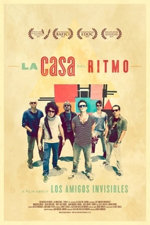 La Casa del Ritmo: A Film About Los Amigos Invisibles