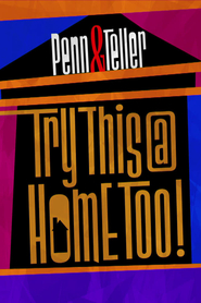 Penn & Teller: Try This at Home Too