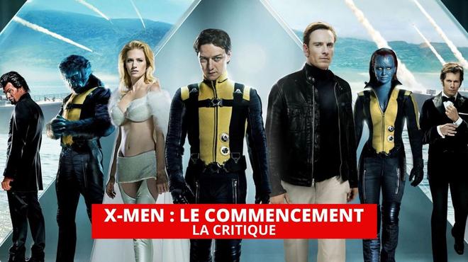X-Men Le Commencement : les débuts géniaux de la nouvelle saga mutante