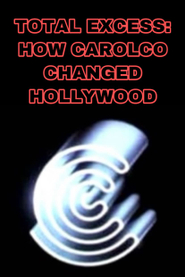 Total Excess - How Carolco Changed Hollywood