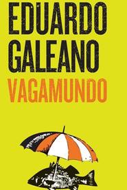 Eduardo Galeano, Vagamundo