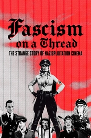 Fascism on a Thread: The Strange Story of Nazisploitation Cinema