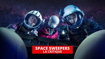 Space Sweepers : blockbuster éreintant façon Les Gardiens de la Galaxie