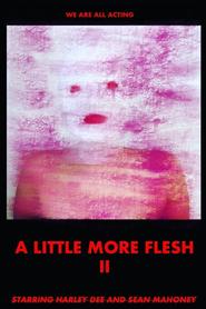 A Little More Flesh II