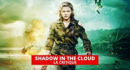 Shadow in the Cloud : une série B qui en a dans le pantalon